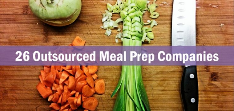 26 Outsourced Meal Prep Services That Want to Save You Time in the Kitchen and the Grocery Store