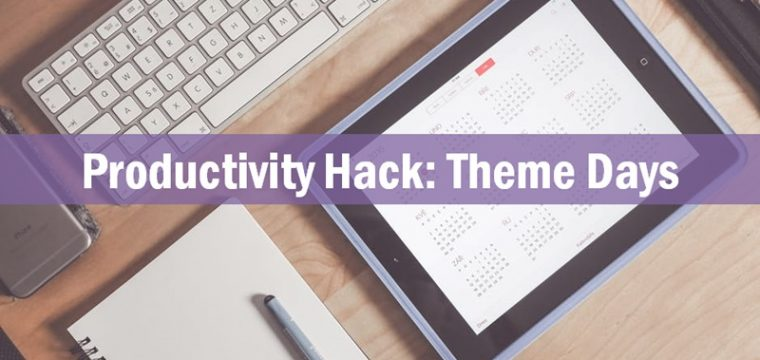 Theme Days: How to Implement a Theme Day System in Your Work Week to Be More Productive