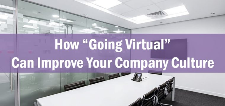 "3 Ways ""Going Virtual"" Can Improve Your Company Culture (and your Bottom Line)"